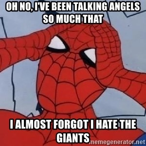 Hungover Spiderman - oh no, i've been talking angels so much that  i almost forgot i hate the giants