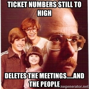 Family Man - ticket numbers still to high deletes the meetings.....and the people