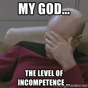 Picard - My god... The level of incompetence ...