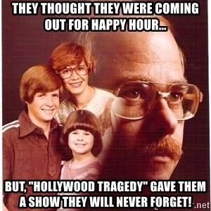 "Family Man - THEY THOUGHT THEY WERE COMING OUT FOR HAPPY HOUR... BUT, ""HOLLYWOOD TRAGEDY"" GAVE THEM A SHOW THEY WILL NEVER FORGET!"