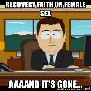 Aand Its Gone - Recovery faith on female sex aaaand it's gone...