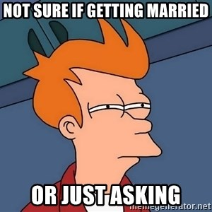 Futurama Fry - not sure if getting married or just asking