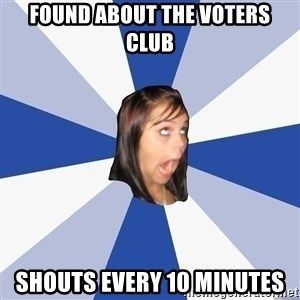 Annoying Facebook Girl - FOUND ABOUT THE VOTERS CLUB SHOUTS EVERY 10 MINUTES