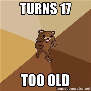 Pedo Bear From Beyond - turns 17 too old