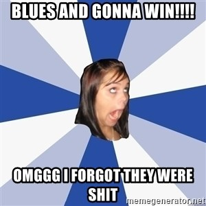 Annoying Facebook Girl - Blues and gonna win!!!! OMGGG i forgot they were shit