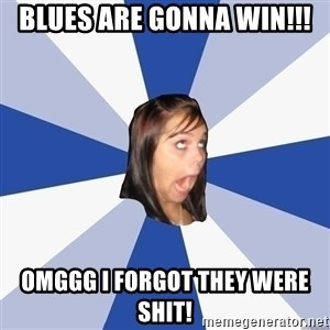 Annoying Facebook Girl - blues are gonna win!!! OMGGG i forgot they were shit!