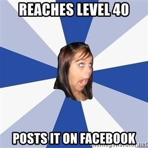 Annoying Facebook Girl - REACHES LEVEL 40 POSTS IT ON FACEBOOK