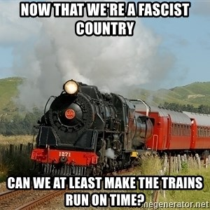 Success Train - Now That We're A Fascist Country Can We at least make The trains run on Time?