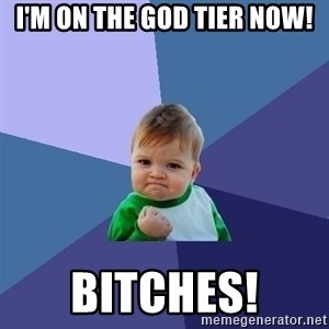 Success Kid - I'm on the god tier now! bitches!