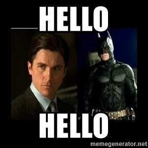 Batman's voice  - Hello Hello