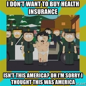 Randy marsh - i don't want to buy health insurance Isn't this America? oh I'm sorry i thought this was america