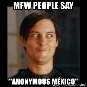 "Tobey_Maguire - MFW people say ""Anonymous México"""