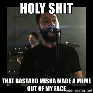 Sudden Realization Spencer Sotelo - holy shit that bastard misha made a meme out of my face