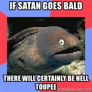 Bad Joke Eels - If satan goes bald There will certainly be hell toupee
