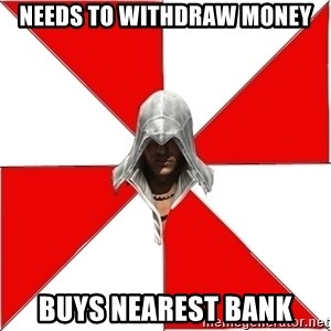 Assassin's Creed - NEEDS TO WITHDRAW MONEY BUYS NEAREST BANK
