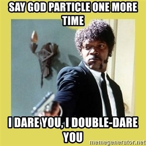 Jules Winnfield - Say god particle one more time i dare you, i double-dare you