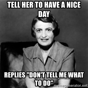 "Ayn Rand - Tell her to have a nice day Replies ""Don't tell me what to do"""