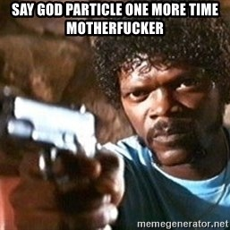 Pulp Fiction - Say God particle one more time motherfucker