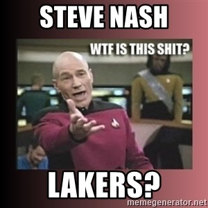WTF IS THIS SHIT - Steve Nash Lakers?