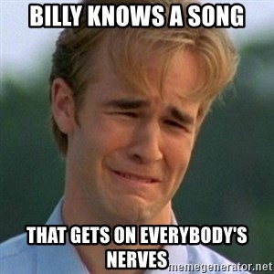 90s Problems - Billy knows a song that gets on everybody's nerves