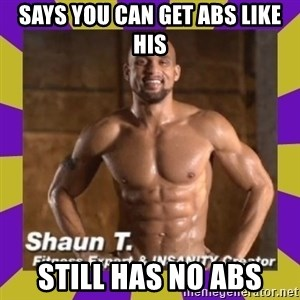 Insanity Shaun T - says you can get abs like his still has no abs