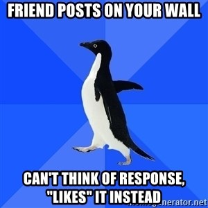 """Socially Awkward Penguin - FRIEND POSTS ON YOUR WALL CAN'T THINK OF RESPONSE, """"LIKES"""" IT INSTEAD"""