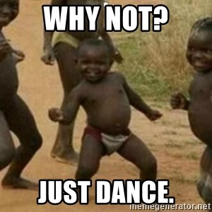 Black Kid - why not?  just dance.