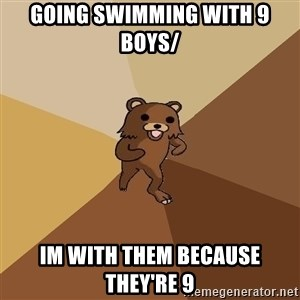 Pedo Bear From Beyond - Going swimming with 9 boys/ im with them because they're 9