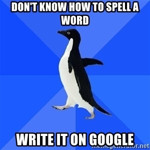 Socially Awkward Penguin - don't know how to spell a word write it on google
