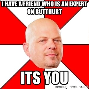 Pawn Stars - I HAVE A FRIEND WHO IS AN EXPERT ON BUTTHURT ITS YOU
