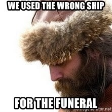 Viking problems - we used the wrong ship for the funeral