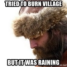 Viking problems - tried to burn village but it was raining
