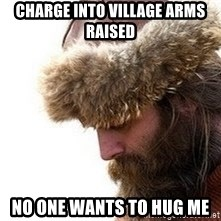 Viking problems - charge into village arms raised no one wants to hug me