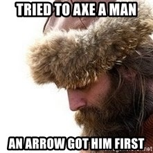 Viking problems - tried to axe a man an arrow got him first