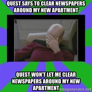 Facepalm - QUEST SAYS TO CLEAR NEWSPAPERS AROUND MY NEW APARTMENT qUEST WON'T LET ME CLEAR NEWSPAPERS AROUND MY NEW APARTMENT