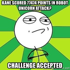 Challenge Accepted 2 - Kane scored 77474 points in robot unicorn attack? Challenge accepted