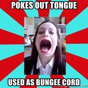 Big Mouth Girl - pokes out tongue used as bungee cord