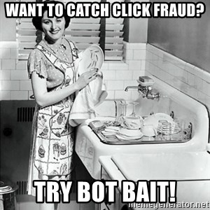 50s Housewife - Want to Catch Click Fraud? Try Bot Bait!