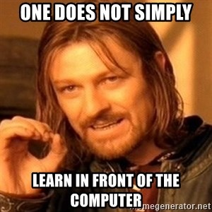 One Does Not Simply - one does not simply learn in front of the computer