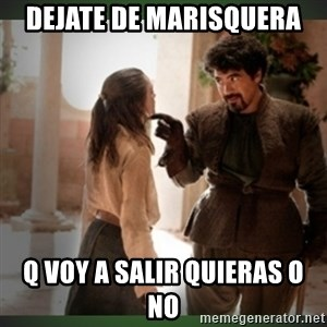 What do we say to the god of death ?  - dejate de marisquera q voy a salir quieras o no