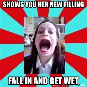 Big Mouth Girl - SHOWS YOU HER NEW FILLING FALL IN AND GET WET
