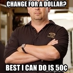 Pawn Stars Rick - change for a dollar? best i can do is 50¢