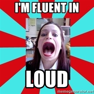 Big Mouth Girl - I'M FLUENT IN LOUD