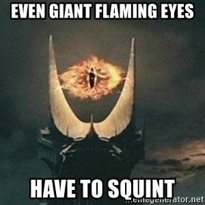 Sauron - EVEN GIANT Flaming eyes have to squint