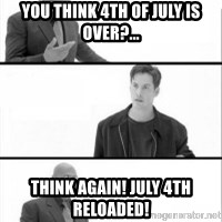 Terras Matrix - you think 4th of july is over?... think again! july 4th reloaded!