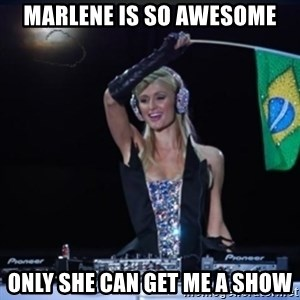 paris hilton dj - Marlene is so awesome only she can get me a show