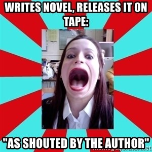 """Big Mouth Girl - writes novel, releases it on tape: """"as shouted by the author"""""""