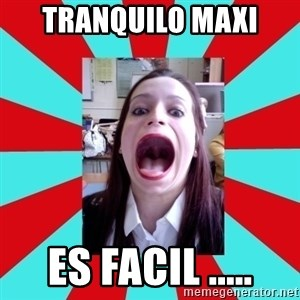 Big Mouth Girl - tranquilo maxi es facil .....