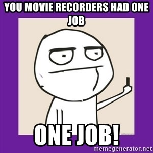 Middle Finger Guy Rage comic. - You movie recorders had one job one job!