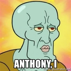 handsome squidward - ANthony, i